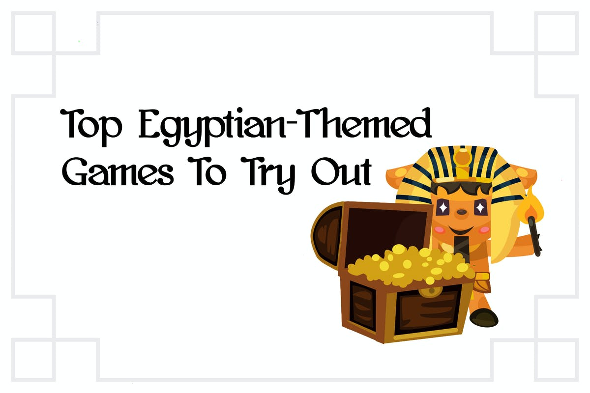 Top Egyptian-Themed Games to Try Out
